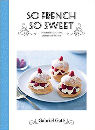 So French So Sweet Gabriel Gate French cookbook desserts